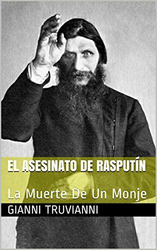 El Asesinato De Rasputín: La Muerte De Un Monje de Gianni Truvianni https://www.amazon.es/dp/B00YSGBZSI/ref=cm_sw_r_pi_dp_ze3axb1SJP8KS