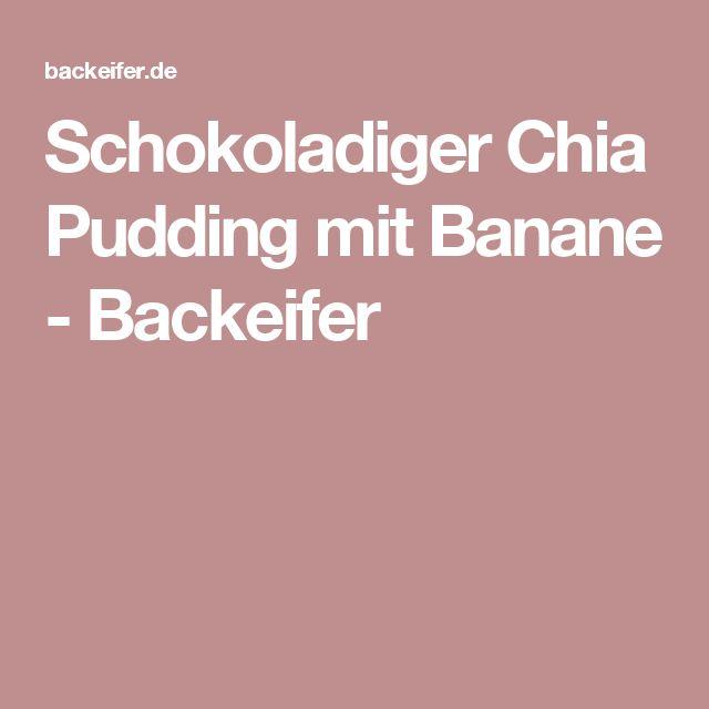 Schokoladiger Chia Pudding mit Banane - Backeifer