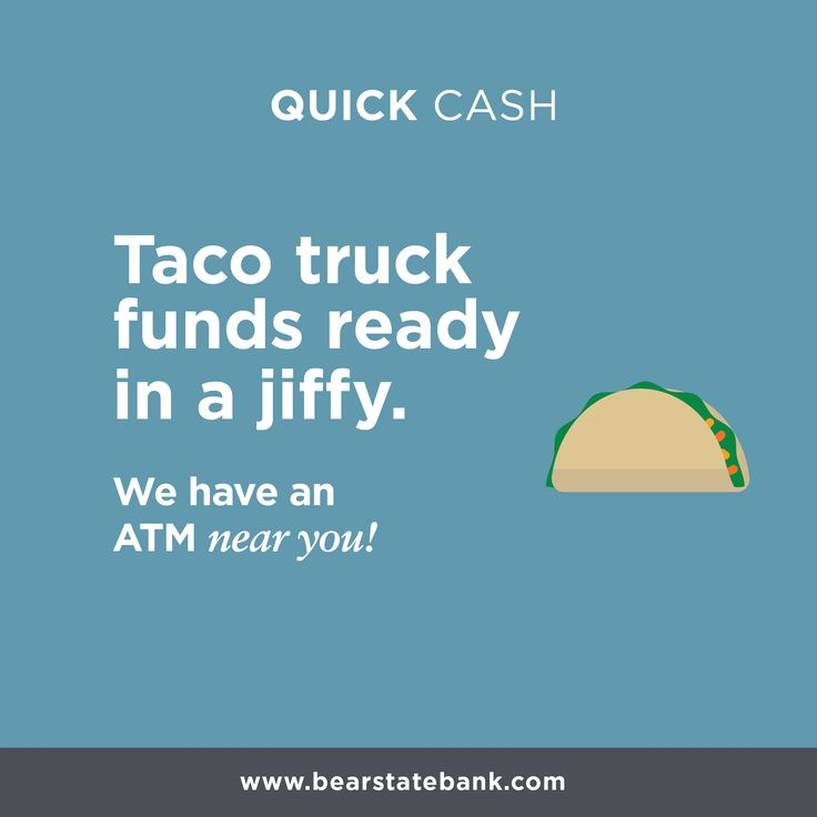Taco truck funds ready in a jiffy. Find an ATM near you!