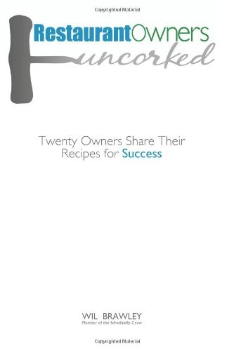 Restaurant Owners Uncorked: Twenty Owners Share Their Recipes for Success by Wil Brawley