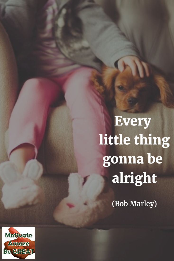 Song Quotes: Every little thing gonna be alright. - Bob Marley