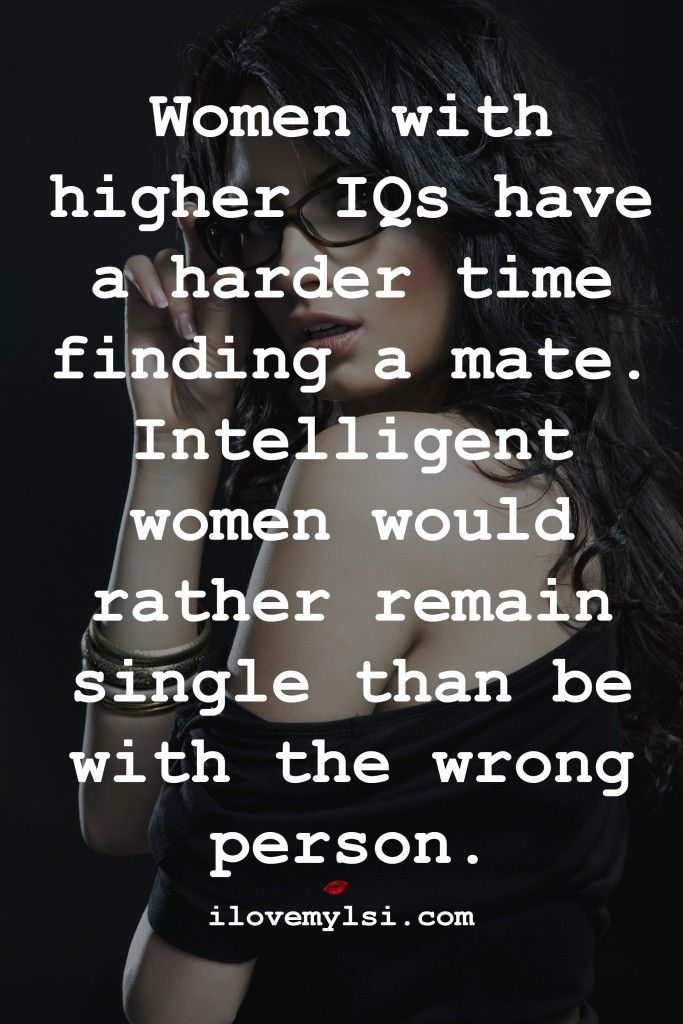 dating with a high iq Women now associate the dating landscape with the same risks many  ladies, the smarter you are, the more likely you  high intelligence in the male.