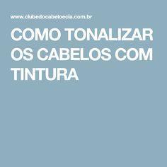 COMO TONALIZAR OS CABELOS COM TINTURA