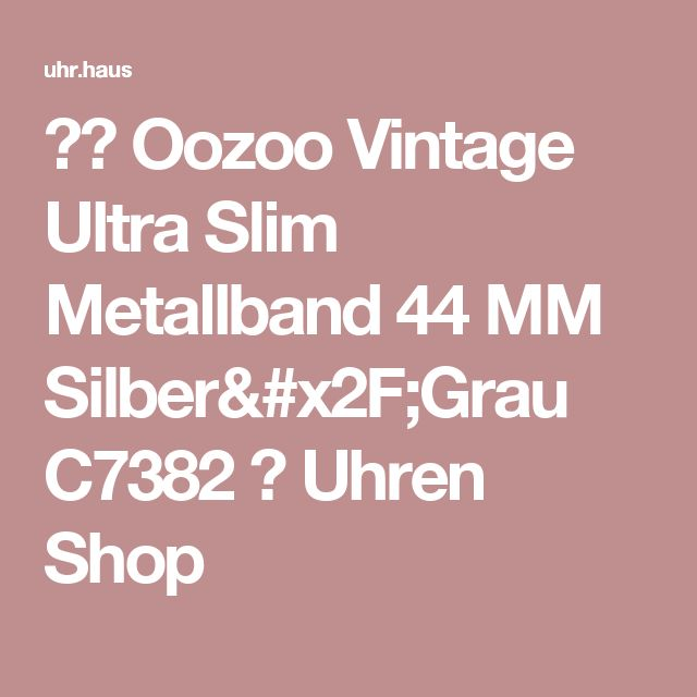 ★❤ Oozoo Vintage Ultra Slim Metallband 44 MM Silber/Grau C7382 ✓ Uhren Shop