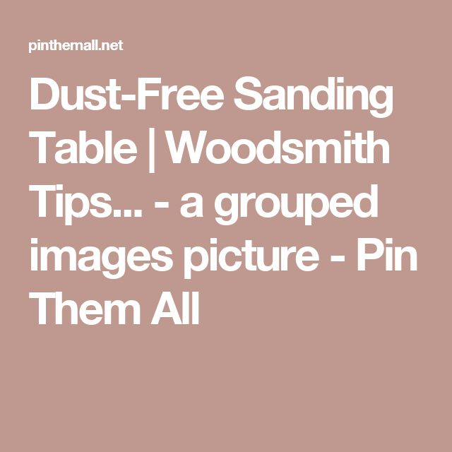 Dust-Free Sanding Table | Woodsmith Tips... - a grouped images picture - Pin Them All