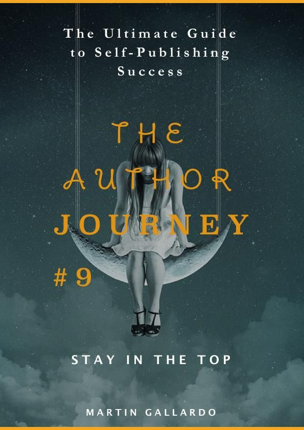 The Ultimate Guide to Self-Publishing Success: Stay in the Top (The Author Journey Series #9) - Martin Gallardo #books #bookworm #writerscommunity #authorsofinstagram #bookcoverdesign #bookcover