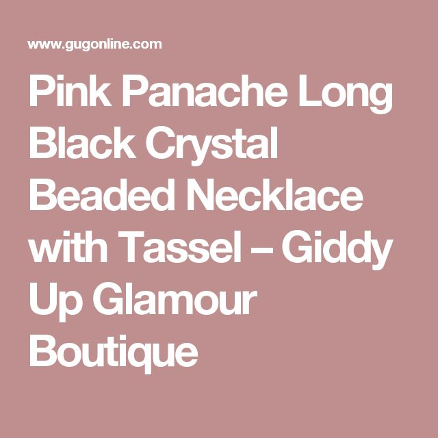 Pink Panache Long Black Crystal Beaded Necklace with Tassel – Giddy Up Glamour Boutique
