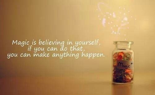 Believe in yourself and the magick that you xxx