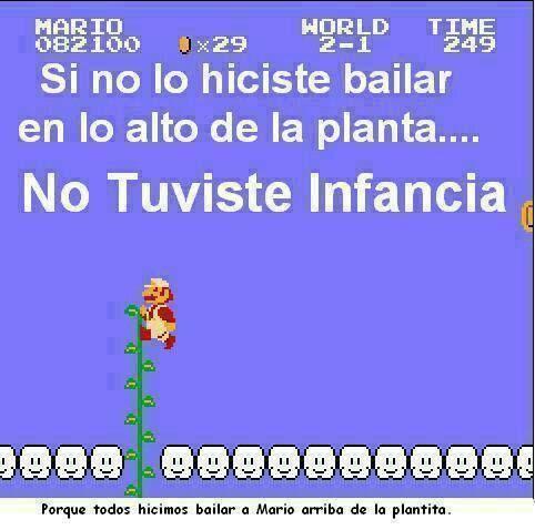 Si no hiceste bailar a Mario en lo alto de la planta.... no tuviste infancia