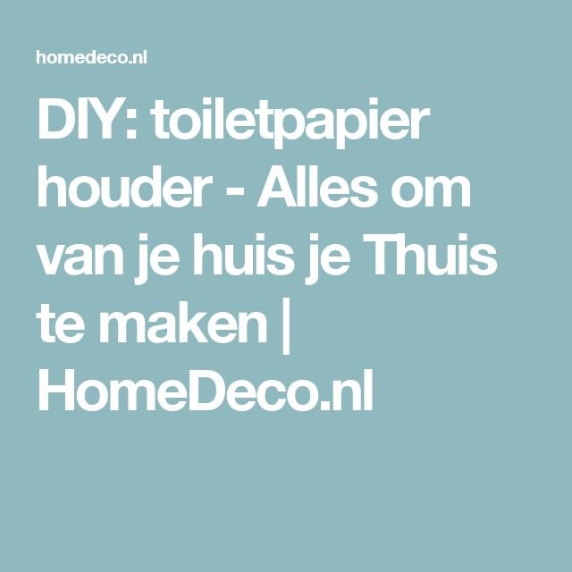 DIY: toiletpapier houder - Alles om van je huis je Thuis te maken | HomeDeco.nl