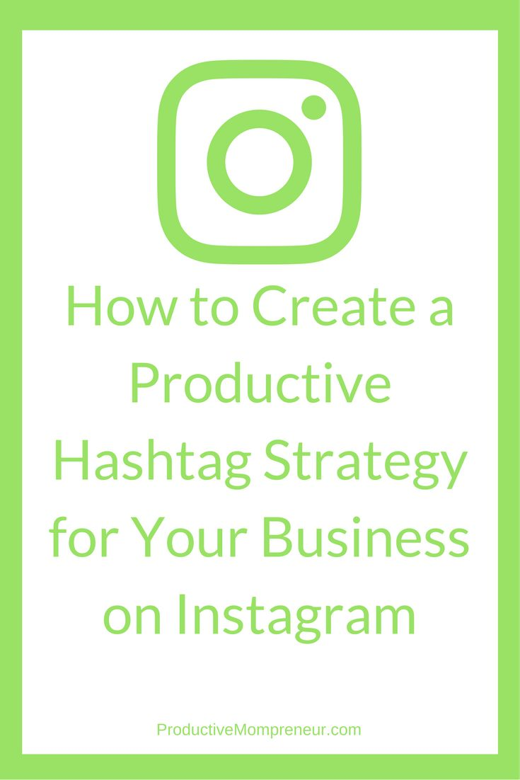 How to Create a Productive Hashtag Strategy for Your Business on Instagram - Productive Mompreneur