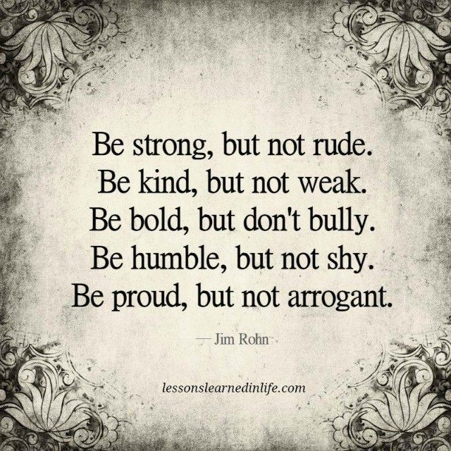 Be strong, kind, bold, humble