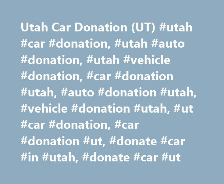 Utah Car Donation (UT) #utah #car #donation, #utah #auto #donation, #utah #vehicle #donation, #car #donation #utah, #auto #donation #utah, #vehicle #donation #utah, #ut #car #donation, #car #donation #ut, #donate #car #in #utah, #donate #car #ut http://el-paso.remmont.com/utah-car-donation-ut-utah-car-donation-utah-auto-donation-utah-vehicle-donation-car-donation-utah-auto-donation-utah-vehicle-donation-utah-ut-car-donation-car-donation/  # Utah Car Donation (UT) Below you will find the most…