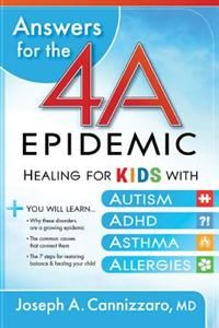 Answers for the 4-A Epidemic: Healing for Kids with Autism, ADHD, Asthma, and Allergies, Mardel