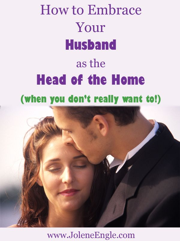 How To Em Ce Your Husband As Head Of The Home When You Dont Really Want To
