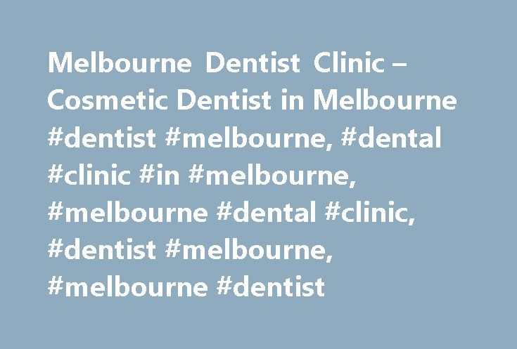 Melbourne Dentist Clinic – Cosmetic Dentist in Melbourne #dentist #melbourne, #dental #clinic #in #melbourne, #melbourne #dental #clinic, #dentist #melbourne, #melbourne #dentist http://sweden.remmont.com/melbourne-dentist-clinic-cosmetic-dentist-in-melbourne-dentist-melbourne-dental-clinic-in-melbourne-melbourne-dental-clinic-dentist-melbourne-melbourne-dentist/  # Melbourne Dentist Clinic Melbourne Dentist Clinic Melbourne Cosmetic Dentistry COSMETIC DENTIST IN MELBOURNE Dental health is…