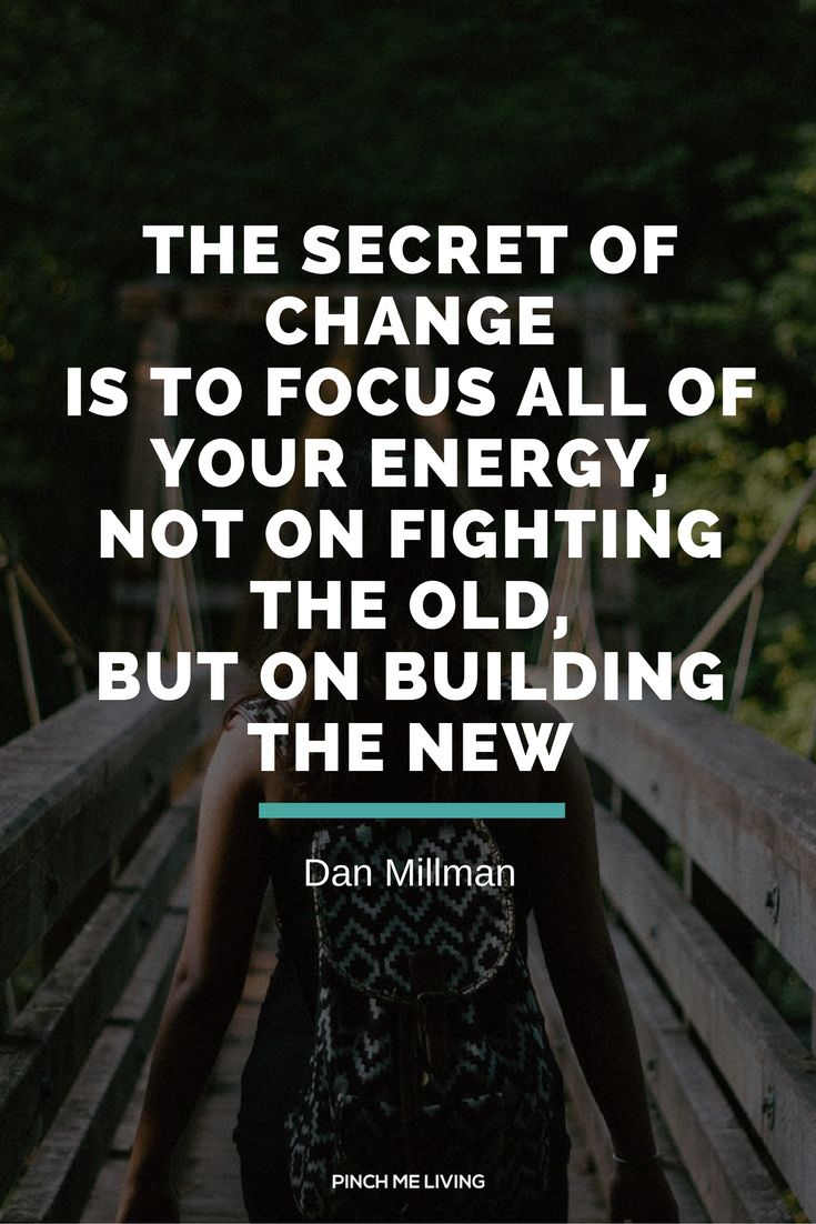 "Quote about change:""The secret of change is to focus all of your energy, not on fighting the old, but on building the new."" – Way of the Peaceful Warrior, Dan Millman. Click through for the article: 6 Signs it time to change direction. Plus the free guide for overcoming excuses."