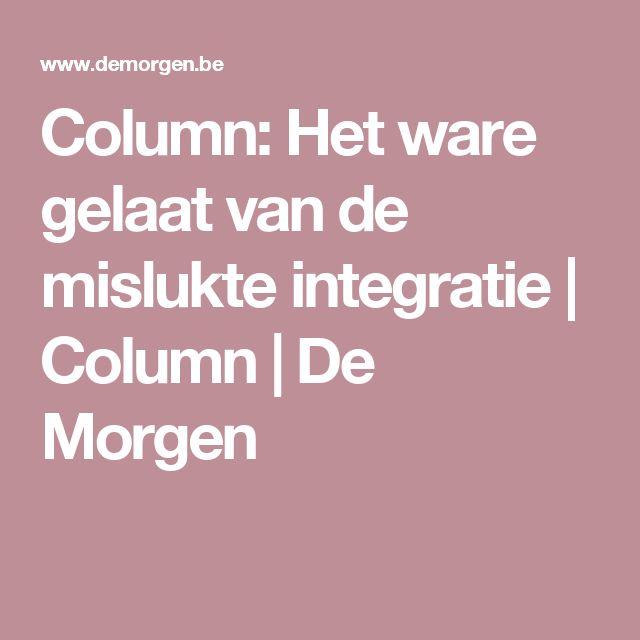 Column: Het ware gelaat van de mislukte integratie | Column | De Morgen