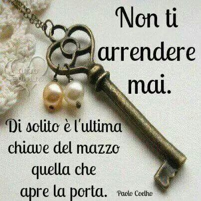 .Never give up. Often it is the last key on the bunch which opens the door