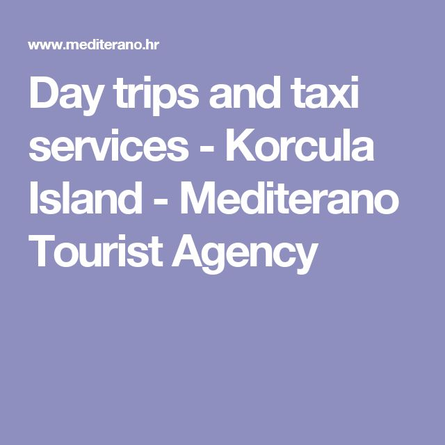 Day trips and taxi services - Korcula Island - Mediterano Tourist Agency