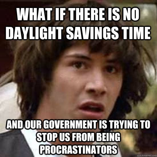 Funny Daylight Savings Time | What if there is no daylight savings time and our government is trying ...