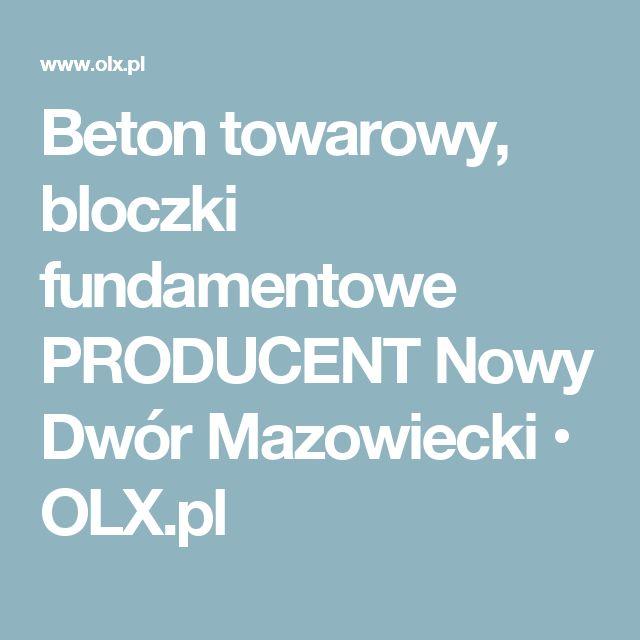 Beton towarowy, bloczki fundamentowe PRODUCENT Nowy Dwór Mazowiecki • OLX.pl