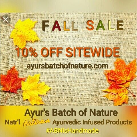 Hello Fall 10% OFF EVERYTHING Sitewide. ayursbatchofnature.com. Enter Coupon FALL17 at Checkout! Hand Blended #ayurvedic products for hair & body