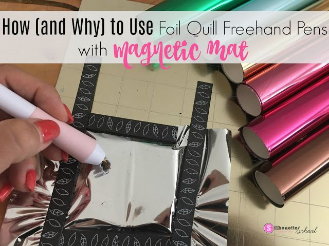 How And Why To Use Foil Quill Freehand Pens With Magnetic Mat Silhouette School Blog Pen Projects Silhouette School Blog Foil