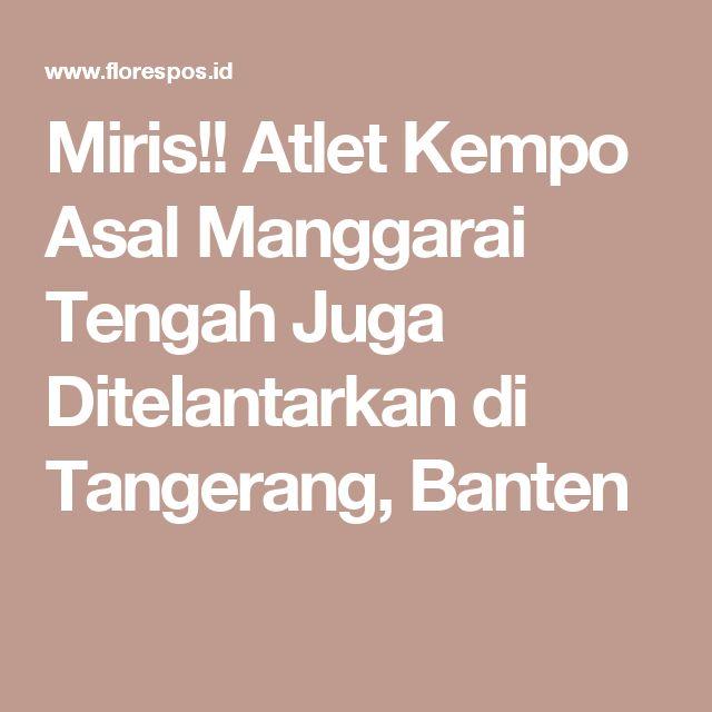 Miris!! Atlet Kempo Asal Manggarai Tengah Juga Ditelantarkan di Tangerang, Banten