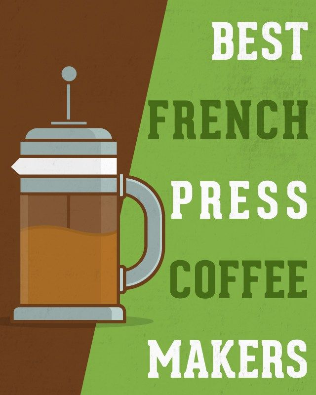 8 Best French Press Coffee Makers