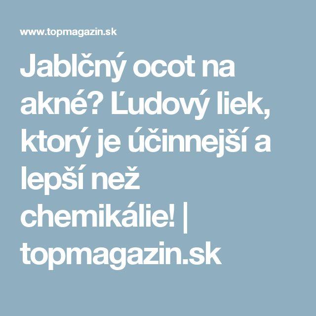 Jablčný ocot na akné? Ľudový liek, ktorý je účinnejší a lepší než chemikálie! | topmagazin.sk