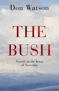 Don Watson: The Bush (e-Book) Starting with his forebears' battle to drive back nature and eke a living from the land, Don Watson explores the bush as it was and as it now is: ...  Via mountain ash and mallee, the birds and the beasts, slaughter, fire, flood and drought, swagmen, sheep and their shepherds, the strange and the familiar, the tragedies and the follies, the crimes and the myths and the hope – here is a journey that only our leading writer of non-fiction could take us on.
