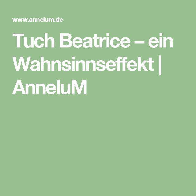Tuch Beatrice – ein Wahnsinnseffekt    AnneluM