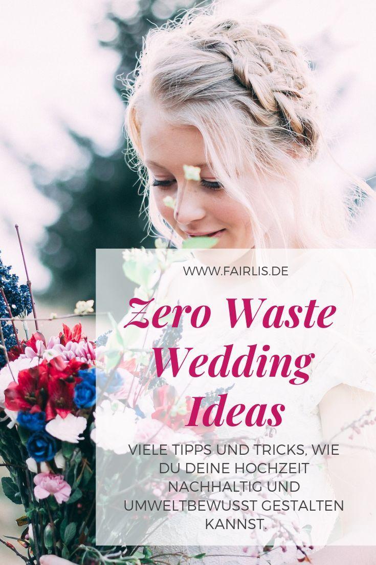 Wir Verraten Dir Wie Du Eine Nachhaltige Und Umweltbewusste Zero Waste Hochzeit Feierst Greenwedding Zerowastewed Hochzeit Heiraten Ideen Fur Die Hochzeit