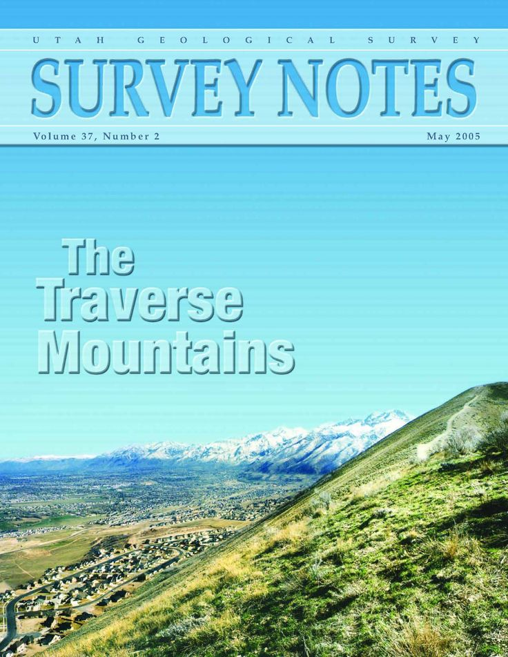 """Volume 37, Number 2 May 2005  The Traverse Mountains Survey News Utah's Oldest Fossils are found in the Uinta Mountains Energy News: """"Elephant"""" Discovered in Central Utah? Thistle Landslide Revisited Glad You Asked; What is Utah's State Soil? Teacher's Corner"""