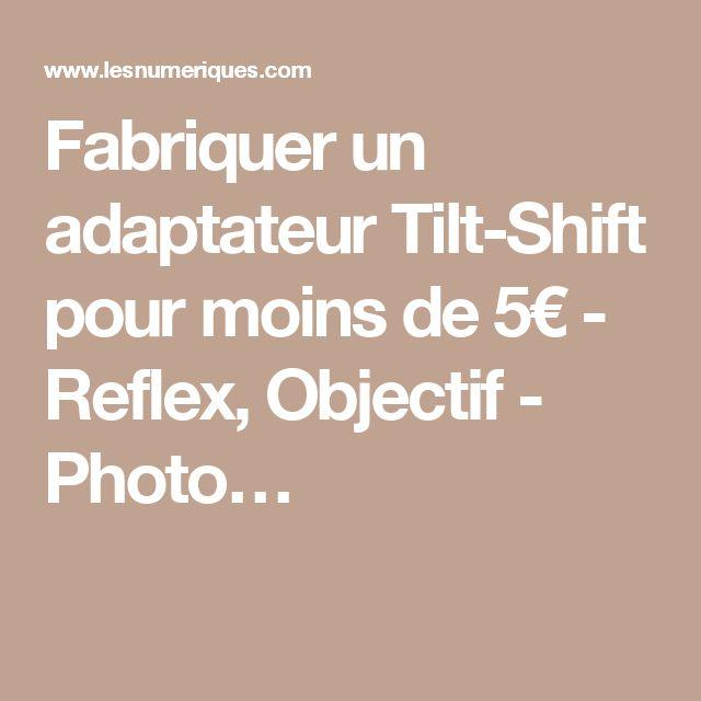 Fabriquer un adaptateur Tilt-Shift pour moins de 5€ - Reflex, Objectif - Photo…