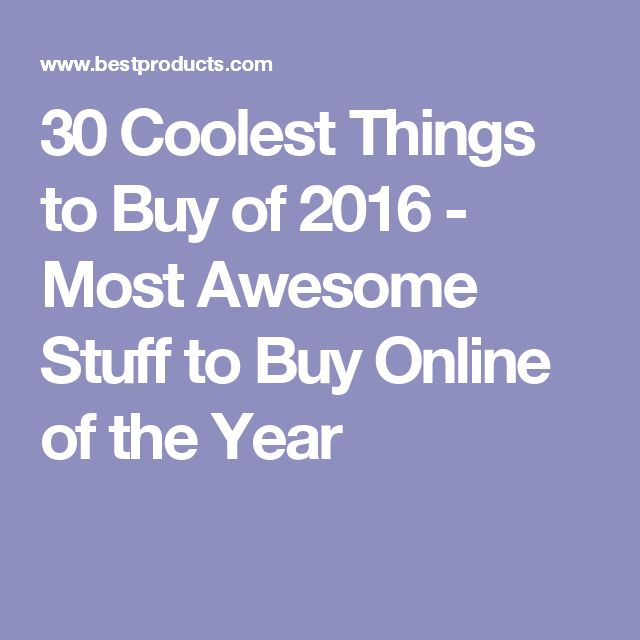 30 Coolest Things to Buy of 2016 - Most Awesome Stuff to Buy Online of the Year