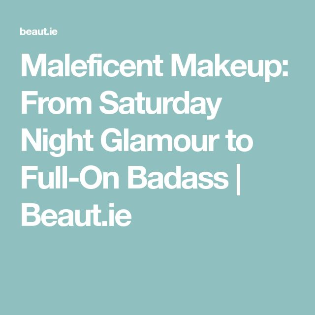 Maleficent Makeup: From Saturday Night Glamour to Full-On Badass   Beaut.ie