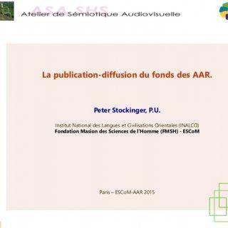 La publication-diffusion du fonds des AAR. Peter Stockinger, P.U. Institut National des Langues et Civilisations Orientales (INALCO) Fondation Masion des Sc. http://slidehot.com/resources/seminaireaa3-pstockingeraar.29971/