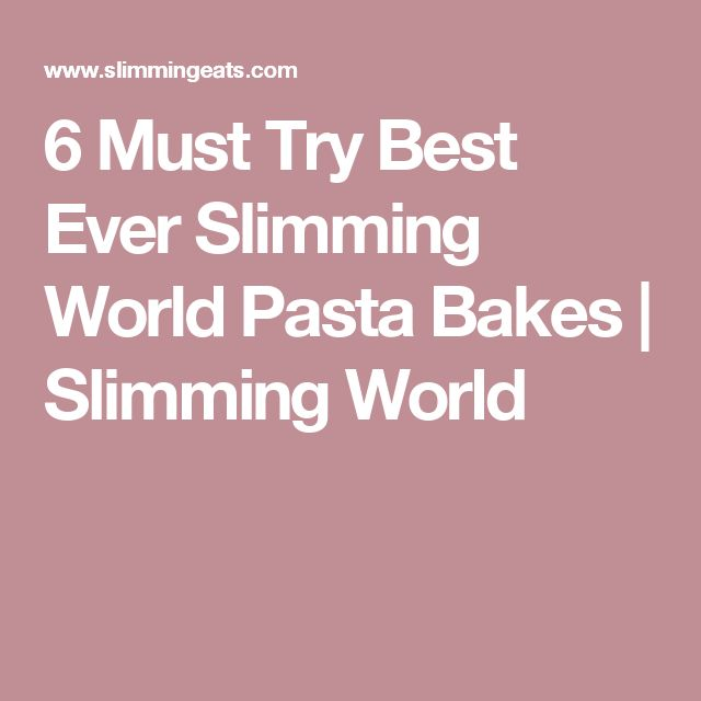 6 Must Try Best Ever Slimming World Pasta Bakes | Slimming World