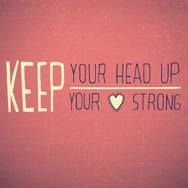 Keep your head up, keep your heart strong. | Words of ...