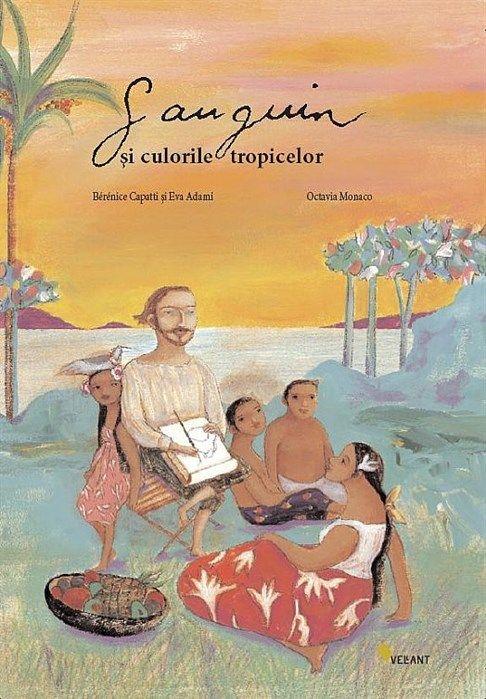 Gauguin si culorile tropicelor - Berenice Capatti, Eva Adami, ilustrata de Octavia Monaco; Varsta 5+;  Cartea transforma spectaculoasa biografie a pictorului francez intr-o fermecatoare poveste adresata copiilor. Albumul este un prim pas pentru cei mici in cunoaşterea vietii acestui pictor excentric, care lasă Franta natala pentru explozia de culori a tropicelor. In Tahiti pictorul isi va gasi adevarata inspiratie.