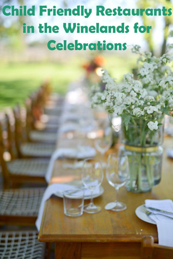 Are you looking for a special child friendly restaurant in the Winelands for a Celebration? Here are some of my favourite restaurants for celebrations from casual to fine dining.