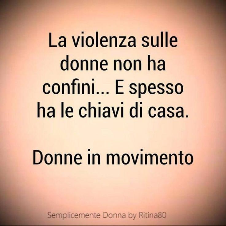 La violenza sulle donne non ha confini... E spesso ha le chiavi di casa. Donne in movimento