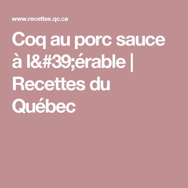 Coq au porc sauce à l'érable   Recettes du Québec