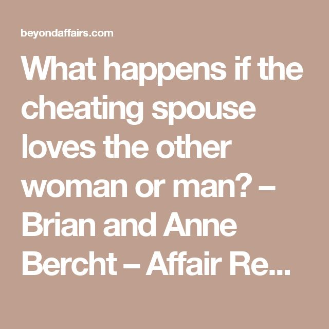 What happens if the cheating spouse loves the other woman or man? – Brian and Anne Bercht – Affair Recovery Specialists