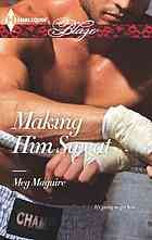 Making Him Sweat  Author:Meg Maguire  Publisher:Don Mills, Ont. : Harlequin Books, 2013.  Series:Harlequin blaze.   Edition/Format: Book : Fiction : English   Summary:In this corner is admittedly romantic Jenna Wilinski, who's inherited a rather seedy boxing gym from her estranged father. With it, she can realize her dream of launching an upscale matchmaking business provided she can take on the very intimidating, and wickedly hot, boxer who stands in her way!