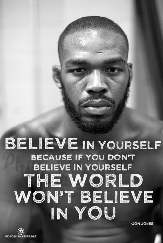 Jon Jones, UFC, MMA, Belief, Believe in Yourself, Self Confidence, Confidence, Encouragement, Inspiration, Fitness, Personal Training,