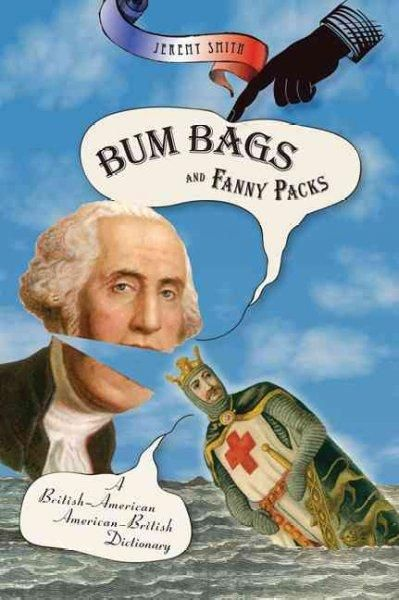 Bum Bags And Fanny Packs: A British-American American-British Dictionary