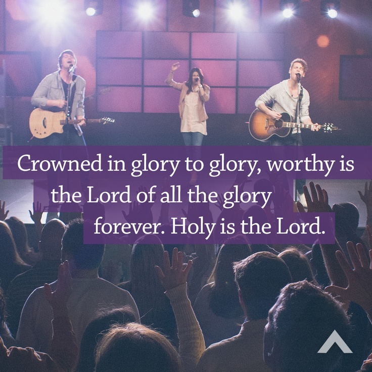 Crowned in glory to glory, worthy is the Lord of all the glory forever. Holy is the Lord. www.elevationchurch.org